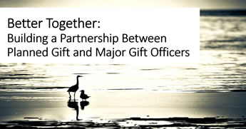 Better Together: Building A Partnership Between Planned Gift And Major Gift Officers